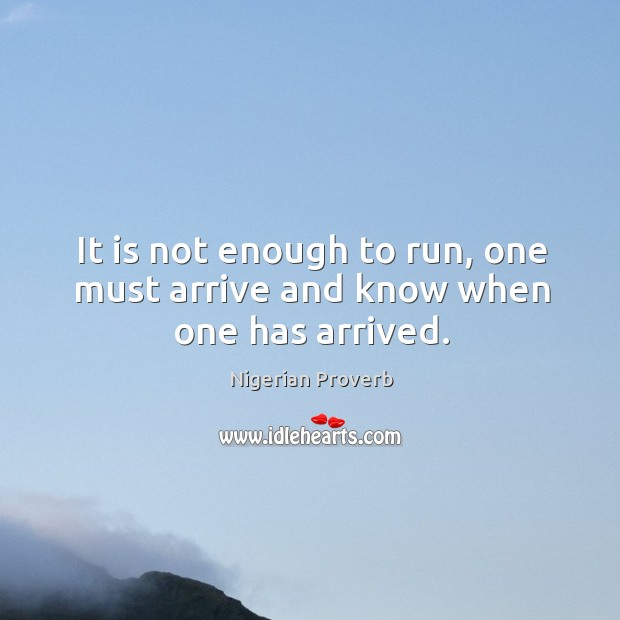 Image, It is not enough to run, one must arrive and know when one has arrived.