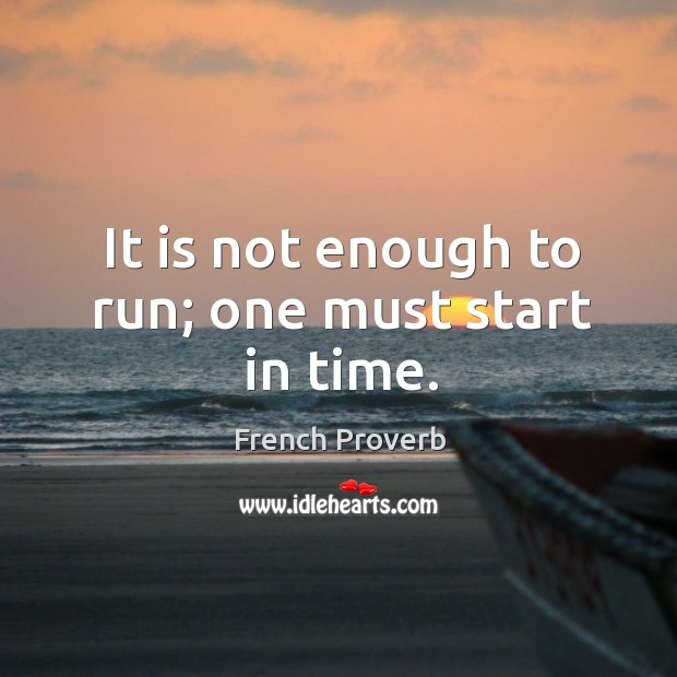 Image, It is not enough to run; one must start in time.
