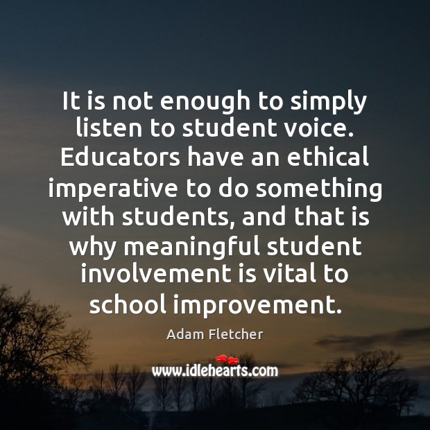 It is not enough to simply listen to student voice. Educators have Image