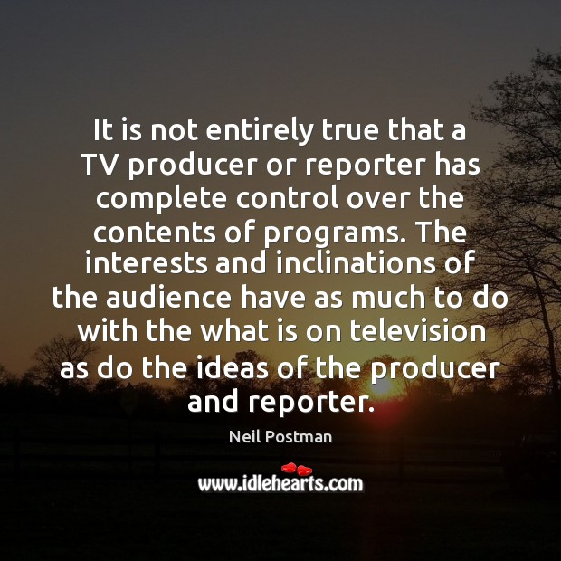 It is not entirely true that a TV producer or reporter has Image