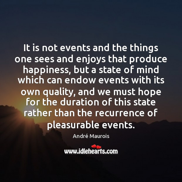 It is not events and the things one sees and enjoys that André Maurois Picture Quote