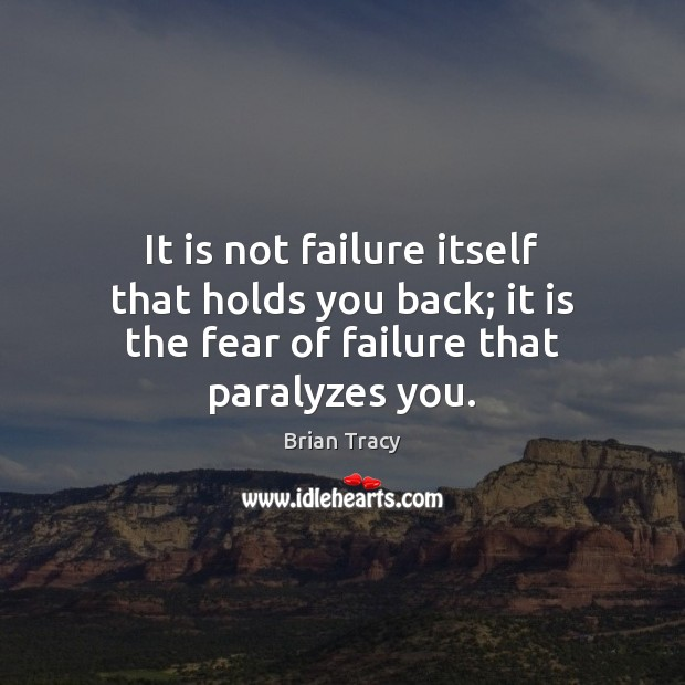 It is not failure itself that holds you back; it is the Brian Tracy Picture Quote