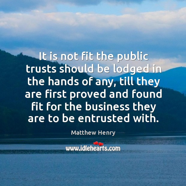 It is not fit the public trusts should be lodged in the hands of any Image