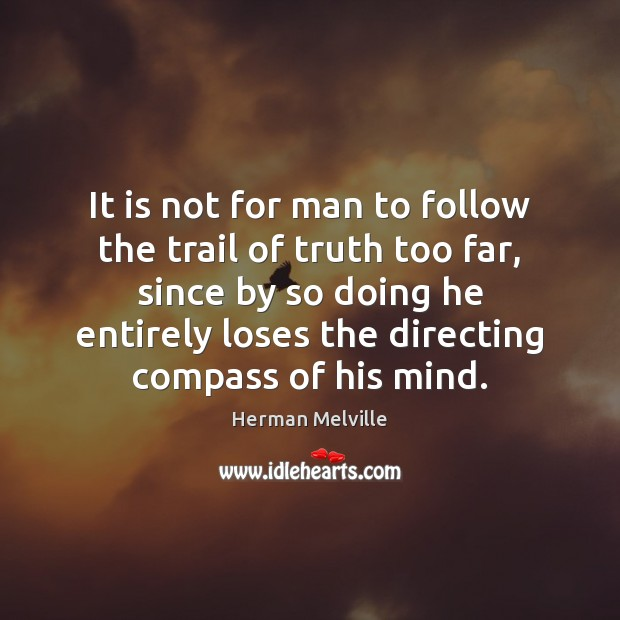 It is not for man to follow the trail of truth too Image