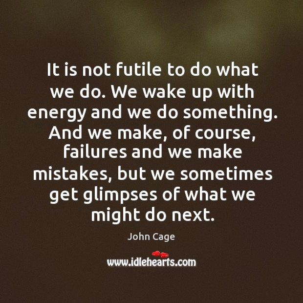 It is not futile to do what we do. We wake up Image