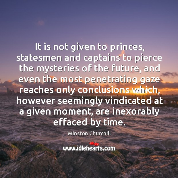 Image, It is not given to princes, statesmen and captains to pierce the
