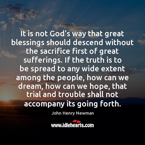 It is not God's way that great blessings should descend without the John Henry Newman Picture Quote