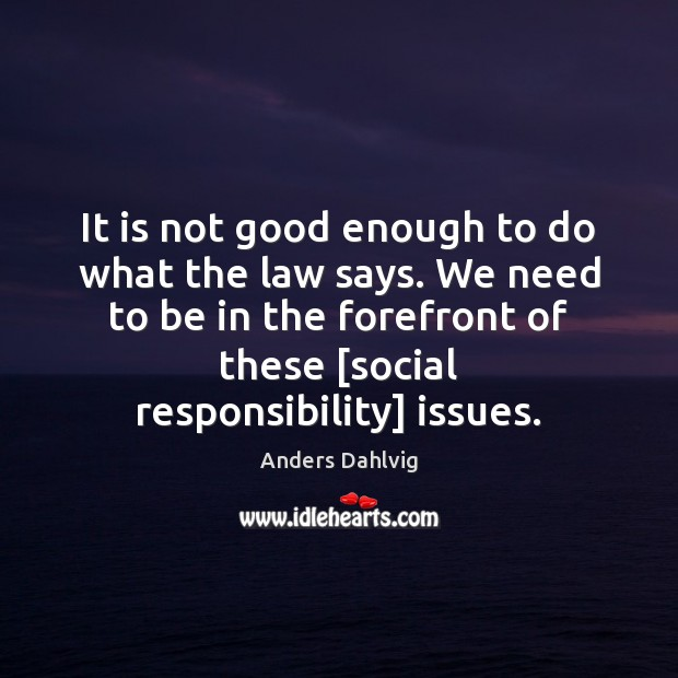 It is not good enough to do what the law says. We Social Responsibility Quotes Image