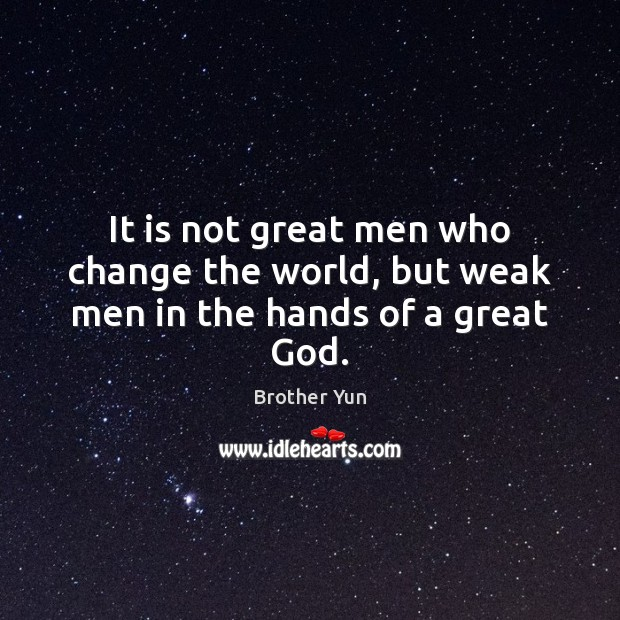 Image, It is not great men who change the world, but weak men in the hands of a great God.