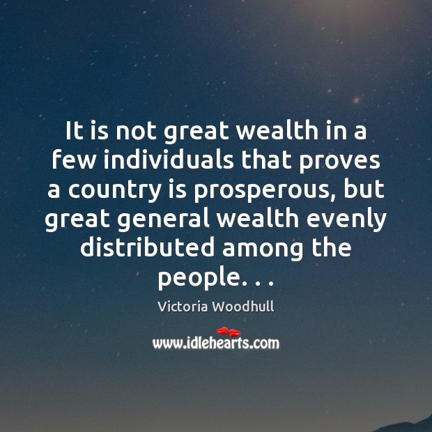 It is not great wealth in a few individuals that proves a Victoria Woodhull Picture Quote