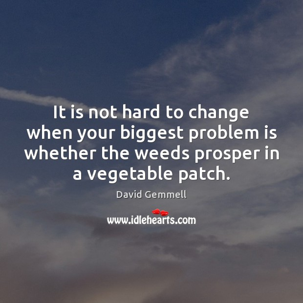 It is not hard to change when your biggest problem is whether Image