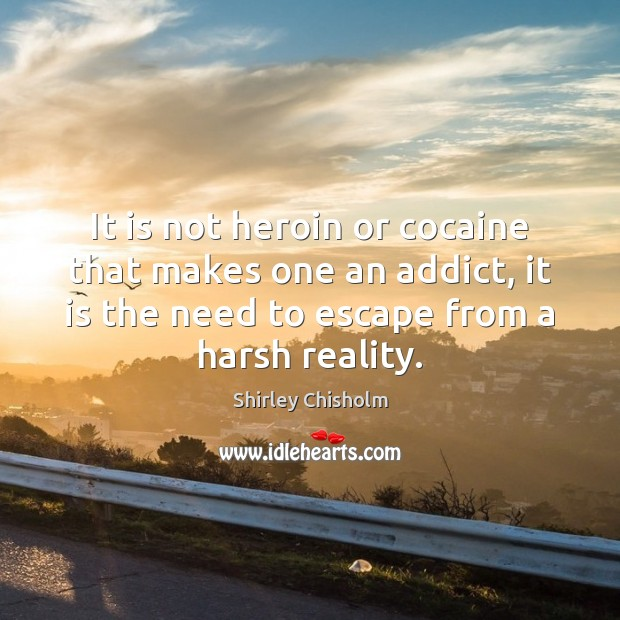 Image, It is not heroin or cocaine that makes one an addict, it