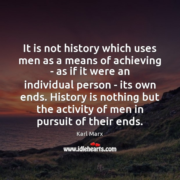 Image, It is not history which uses men as a means of achieving