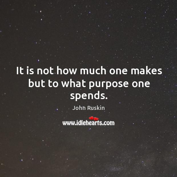 Image, It is not how much one makes but to what purpose one spends.