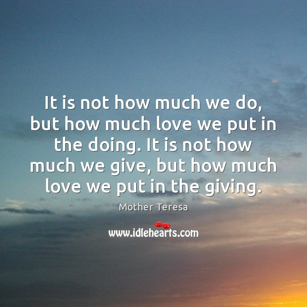 Image, It is not how much we do, but how much love we
