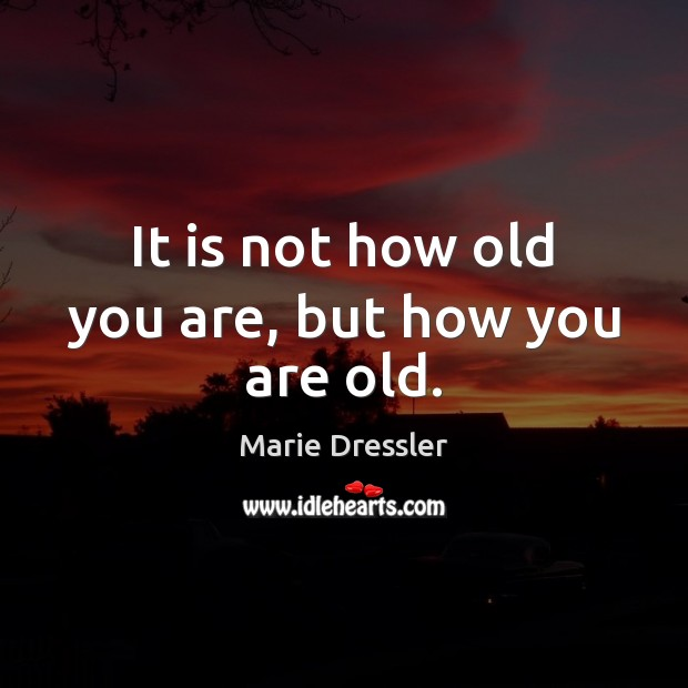 Image, It is not how old you are, but how you are old.