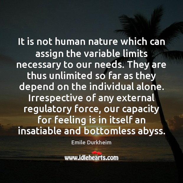 It is not human nature which can assign the variable limits necessary Emile Durkheim Picture Quote