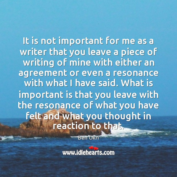 It is not important for me as a writer that you leave Ben Okri Picture Quote