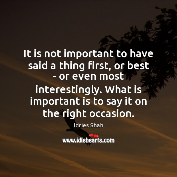It is not important to have said a thing first, or best Image