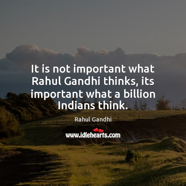 Image, It is not important what Rahul Gandhi thinks, its important what a billion Indians think.