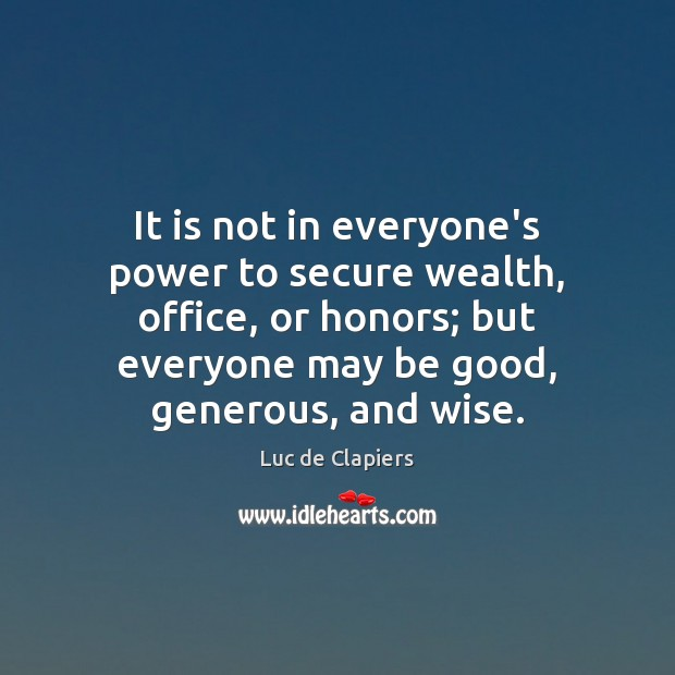 It is not in everyone's power to secure wealth, office, or honors; Luc de Clapiers Picture Quote