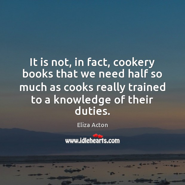 It is not, in fact, cookery books that we need half so Image