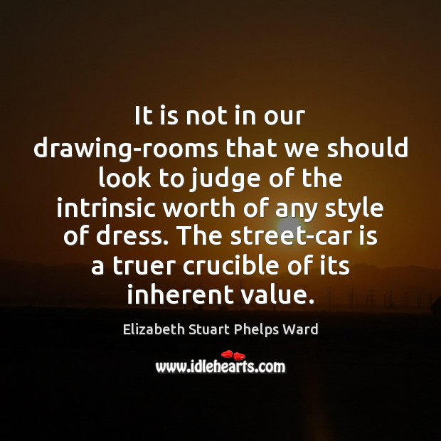 It is not in our drawing-rooms that we should look to judge Car Quotes Image