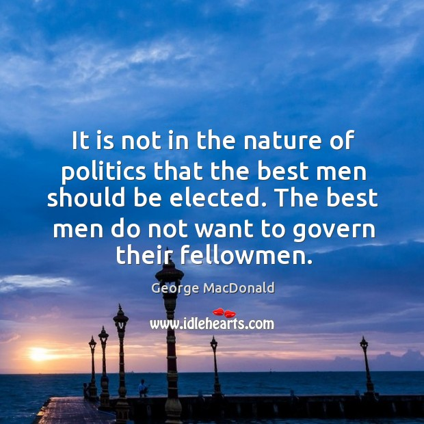 Image, It is not in the nature of politics that the best men should be elected.
