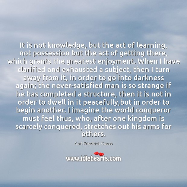 Image, It is not knowledge, but the act of learning, not possession but