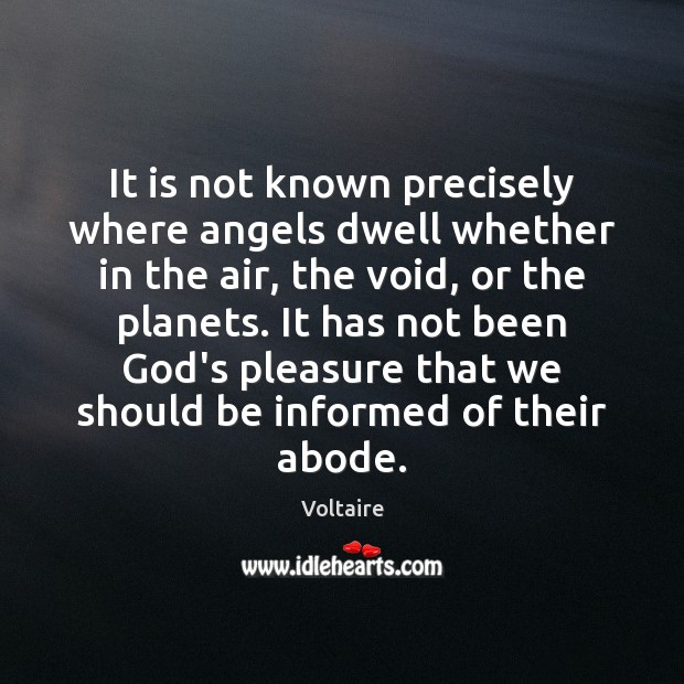 It is not known precisely where angels dwell whether in the air, Voltaire Picture Quote