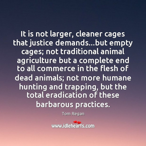 Image, It is not larger, cleaner cages that justice demands…but empty cages;