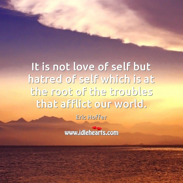 Image, It is not love of self but hatred of self which is