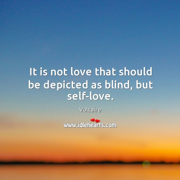 Image, It is not love that should be depicted as blind, but self-love.