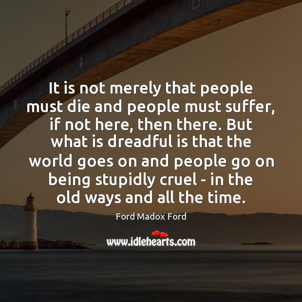 It is not merely that people must die and people must suffer, Image