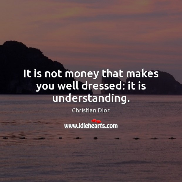 It is not money that makes you well dressed: it is understanding. Image