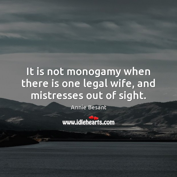 Image, It is not monogamy when there is one legal wife, and mistresses out of sight.