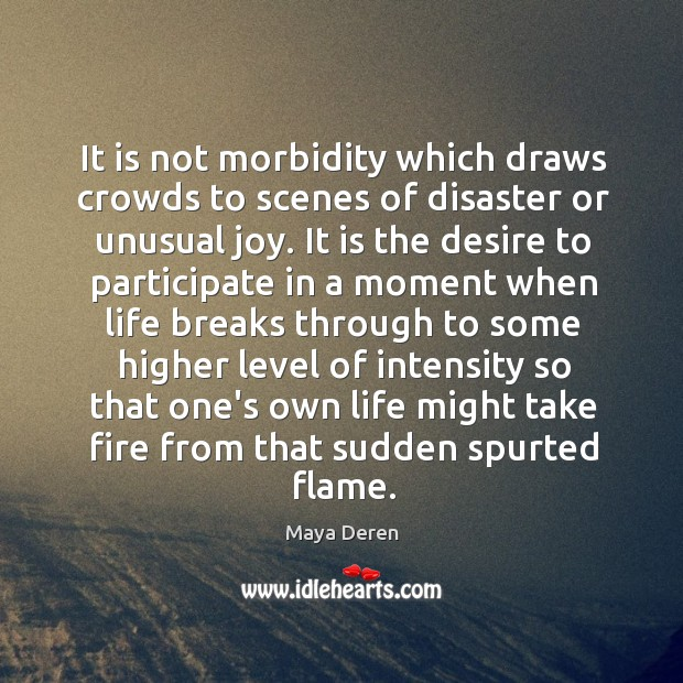 It is not morbidity which draws crowds to scenes of disaster or Image