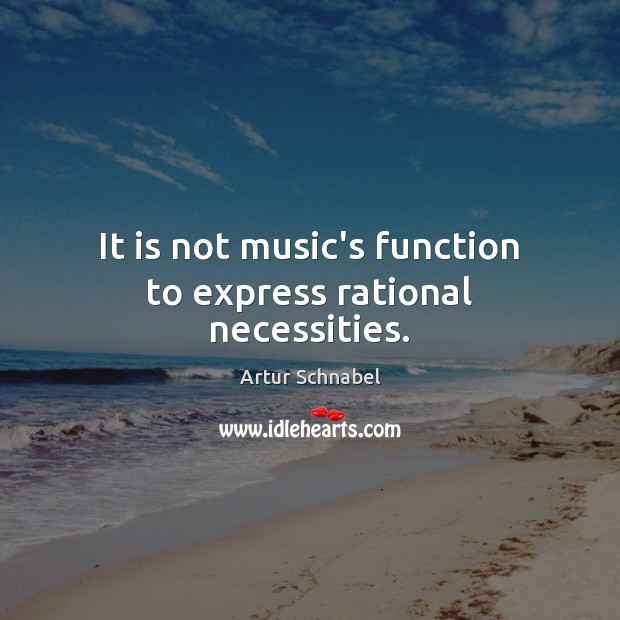 Image, It is not music's function to express rational necessities.