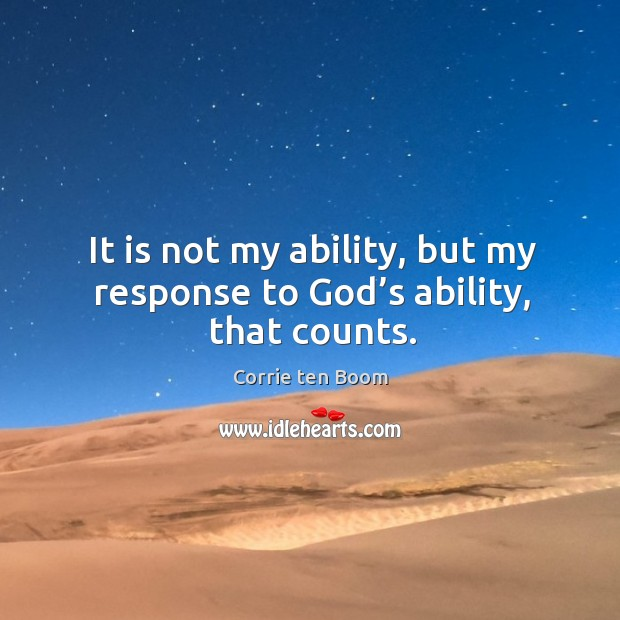Image, It is not my ability, but my response to God's ability, that counts.