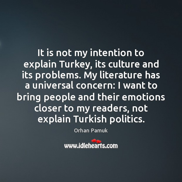 It is not my intention to explain Turkey, its culture and its Image
