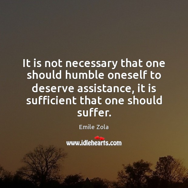 It is not necessary that one should humble oneself to deserve assistance, Image