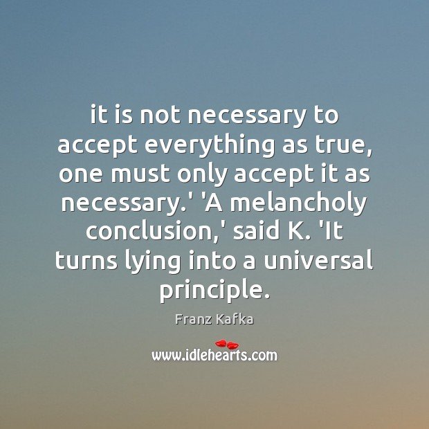 It is not necessary to accept everything as true, one must only Franz Kafka Picture Quote