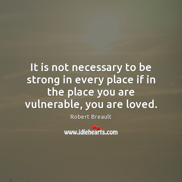 It is not necessary to be strong in every place if in Be Strong Quotes Image