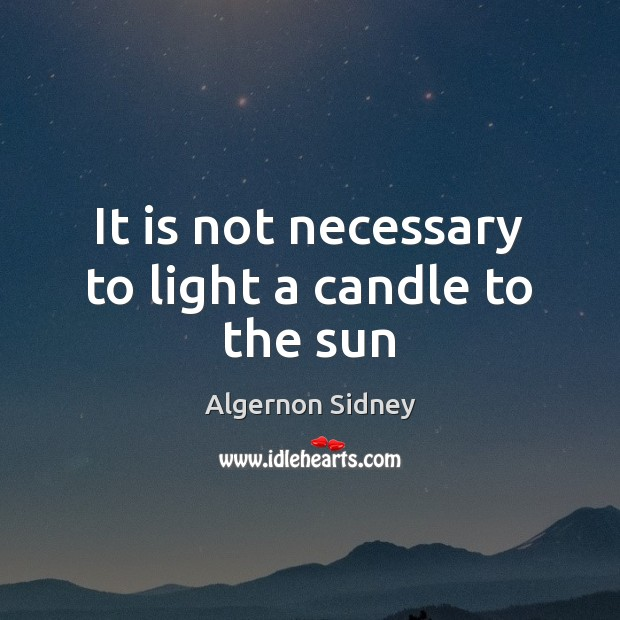 It is not necessary to light a candle to the sun Image
