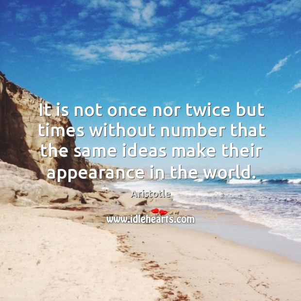 Image, It is not once nor twice but times without number that the same ideas make their appearance in the world.