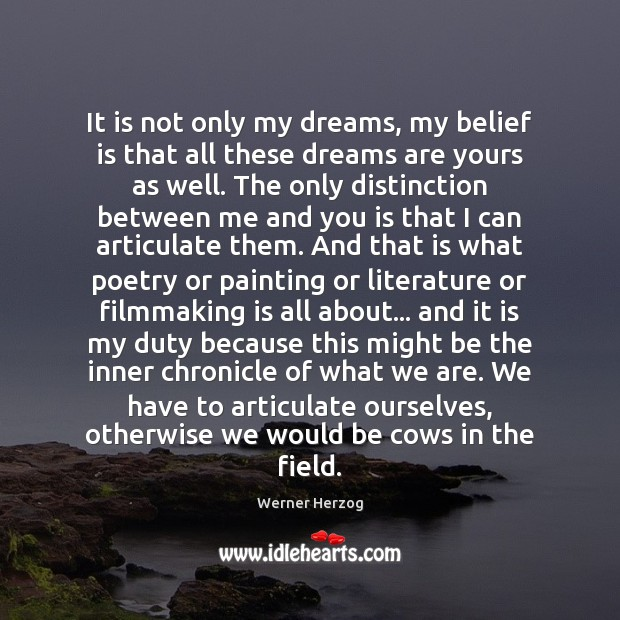 It is not only my dreams, my belief is that all these Belief Quotes Image
