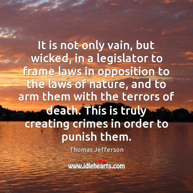 It is not only vain, but wicked, in a legislator to frame Image