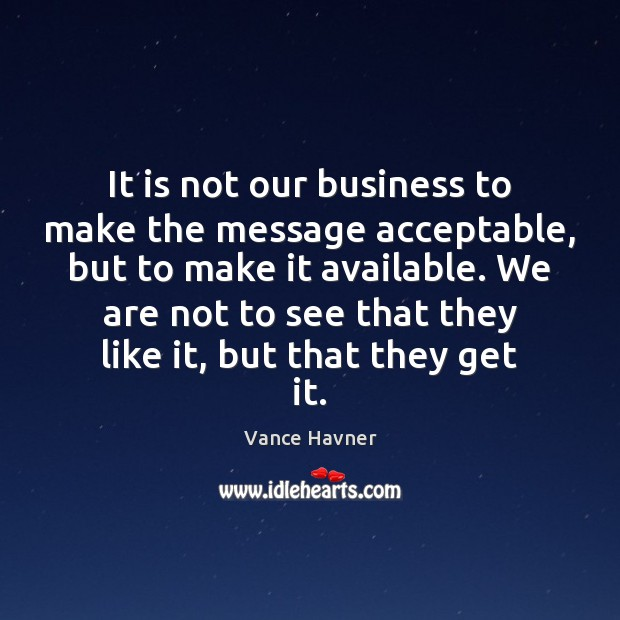 It is not our business to make the message acceptable, but to Image