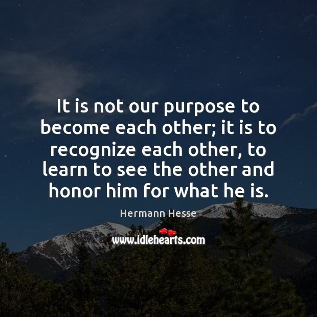 It is not our purpose to become each other; it is to Hermann Hesse Picture Quote
