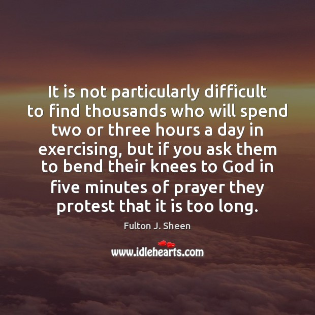 It is not particularly difficult to find thousands who will spend two Fulton J. Sheen Picture Quote